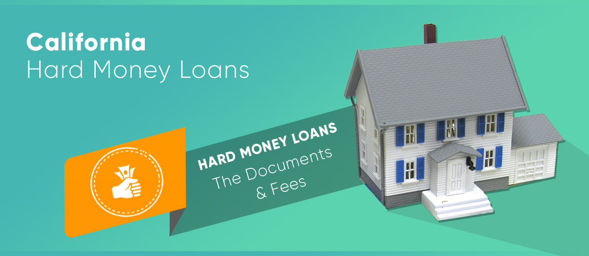 Documents and Fees Required for a Hard Money Loan in California?